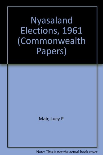 Nyasaland Elections, 1961 (Commonwealth Papers): Mair, Lucy P.