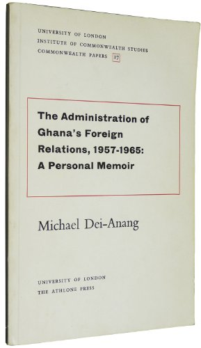 Administration of Ghana's Foreign Relations, 1957-65: A: Michael Dei-Anang