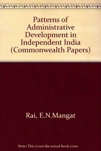 Patterns of Administrative Development in Independent India: Rai, E.N.Mangat