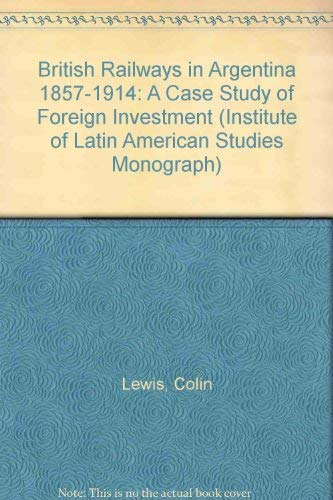 9780485177121: British Railways in Argentina, 1857-1914: Case Study of Foreign Investment (Institute of Latin American Studies Monograph)