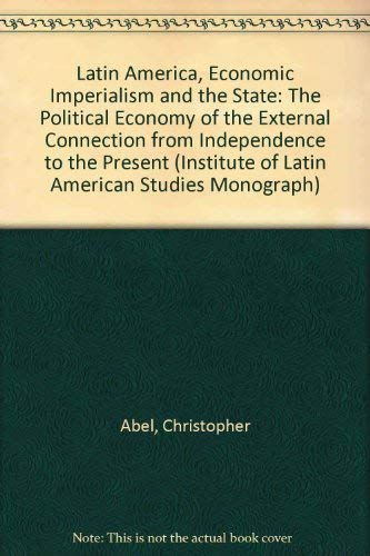 Latin America, Economic Imperialism and the State: Abel, Christopher