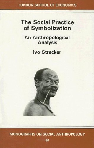 9780485195576: The Social Practice of Symbolisation: An Anthropological Analysis (LONDON SCHOOL OF ECONOMICS MONOGRAPHS ON SOCIAL ANTHROPOLOGY)