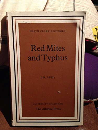Red Mites and Typhus (Heath Clark Lectures): J.R. Audy