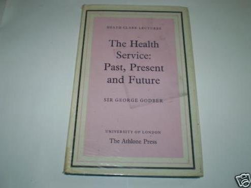 The Health Service. Past, Present and Future.: Godber, George
