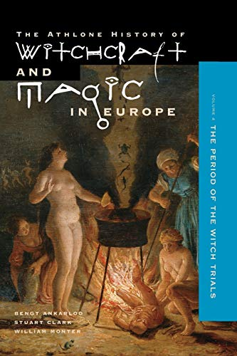 9780485890044: Witchcraft and Magic in Europe, Volume 4: The Period of the Witch Trials: Witchcraft and Magic in the Period of the Witch Trials Vol 4 (Athlone history of witchcraft & magic in Europe)