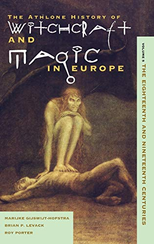 Witchcraft and Magic in Europe, Volume 5: The Eighteenth and Nineteenth Centuries (History of Witchcraft and Magic in Europ) (v. 5) (0485890054) by Gijswijt-Hofstra, Marijke; Levack, Brian; Porter, Roy