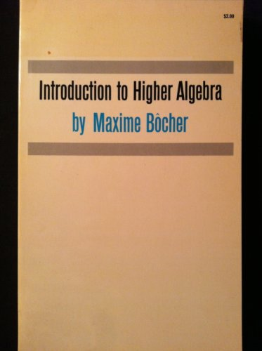 Introduction to Higher Algebra: Bocher, Maxime