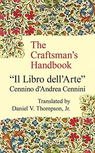 The Craftsman's Handbook: Il Libro dell' Arte: Cennino d'Andrea Cennini;