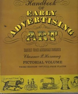 Handbook of Early Advertising Art (Mainly from American Sources): Pictorial Volume & Typographica...
