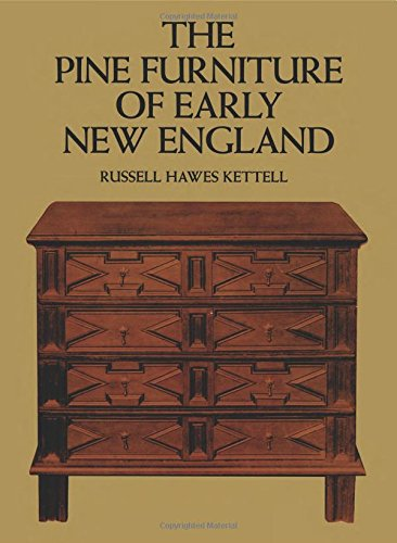 The Pine Furniture of Early New England: Kettell, Russell Hawes