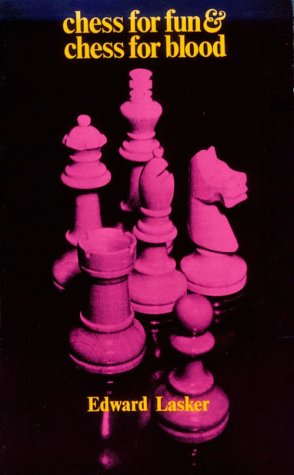 Chess for Fun and Chess for Blood: Lasker, Edward
