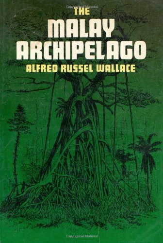 The Malay Archipelago: Alfred R. Wallace