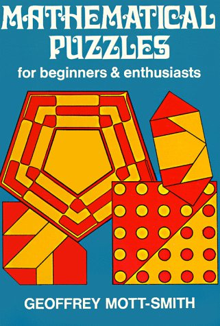 Mathematical Puzzles for Beginners and Euthusiasts: Mott-Smith, Geoffrey