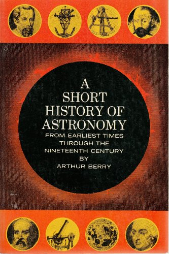 A Short History of Astronomy from Earliest Times Through the Nineteenth Century