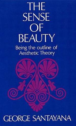 The Sense of Beauty: Being the Outline of Aesthetic Theory: Santayana, George