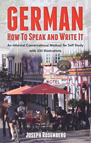 German: How To Speak And Write It, An Informal Conversational Method For Self Study With 300 Illu...