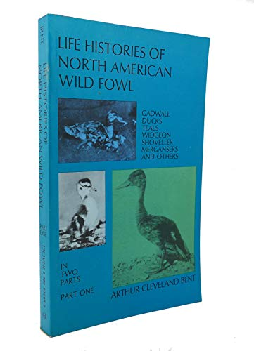 Life Histories of North American Wild Fowl: Bent, Arthur Cleveland