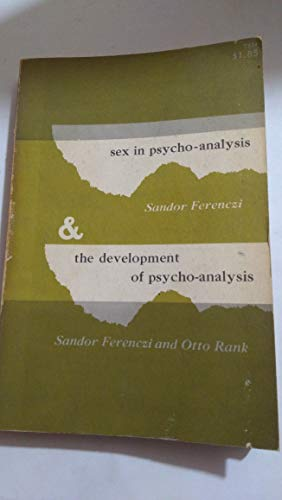Sex in Psycho-Analysis / The Development of Psycho-Analysis: Ferenczi, Sandor and Otto Rank