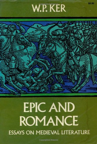 Epic Romance: Essays on Medieval Literature: W.P. Ker