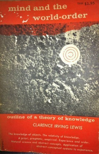 Mind and the World Order: Outline of a Theory of Knowledge: Clarence Irving Lewis