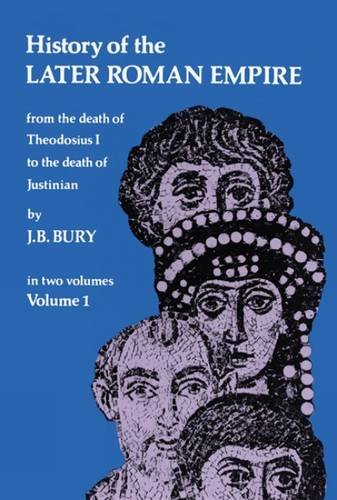 9780486203980: History of the Later Roman Empire: From the Death of Theodosius I to the Death of Justinian: 001