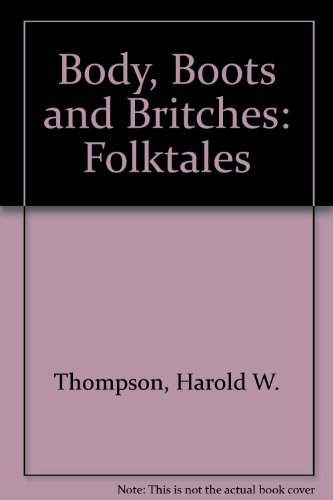 9780486204116: Body, Boots and Britches: Folktales, Ballads and Speech from Country New York