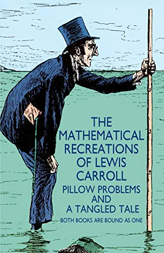 9780486204932: The Mathematical Recreations of Lewis Carroll: Pillow Problems and a Tangled Tale