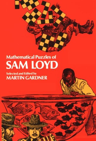 Mathematical Puzzles of Sam Loyd: Loyd, Sam