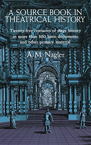 9780486205151: A Source Book in Theatrical History: Twenty-five centuries of stage history in more than 300 basic documents and other primary material