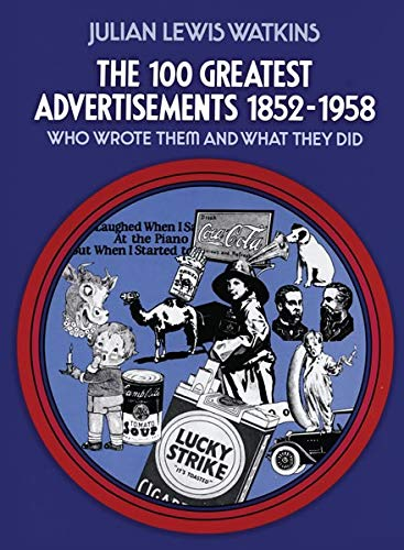 9780486205403: The 100 Greatest Advertisements 1852-1958: Who Wrote Them and What They Did