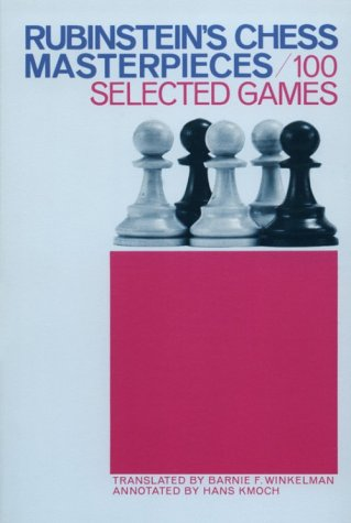 Rubinstein's Chess Masterpieces: 100 Selected Games: Hans Kmoch
