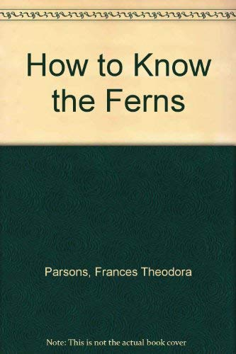 How to Know the Ferns: Parsons, Frances Theodora