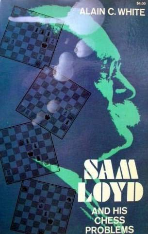 Sam Loyd and His Chess Problems: White, Alain C.