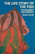 The Life Story of the Fish: His Morals and Manners: Curtis, Brian