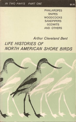 Life Histories of North American Shore Birds: Bent, Arthur Cleveland