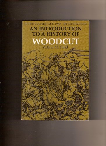 An Introduction to a History of Woodcut : Volume Two: Arthur M. Hind
