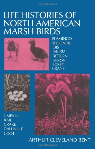 Life histories of North American marsh birds: Bent, Arthur Cleveland