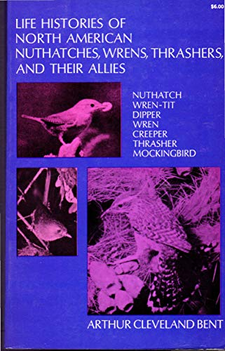 Life Histories of North American Nuthatches, Wrens, Thrashers and Their Allies: Bent, Arthur C.