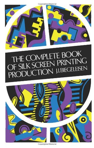 9780486211008: The Complete Book of Silk Screen Printing Production