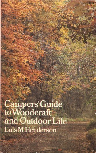 Campers' Guide to Woodcraft and Outdoor Life: Luis M. Henderson