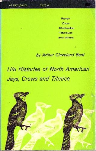 Life Histories of North American Jays, Crows: Bent, Arthur Cleveland