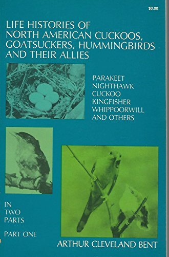 Life Histories of North American Cuckoos, Goatsuckers,: Bent, Arthur Cleveland