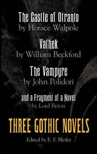 9780486212326: The Castle of Otranto, Vathek, the Vampyre, and a Fragment of a Novel: Three Gothic Novels