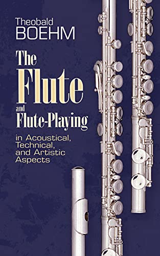 The Flute and Flute-Playing in Acoustical, Technical,: Boehm, Theobald