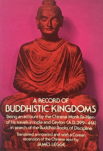 A Record of Buddhistic Kingdoms. Being an Account By the Chinese Monk fa-Hien of His Travels in I...