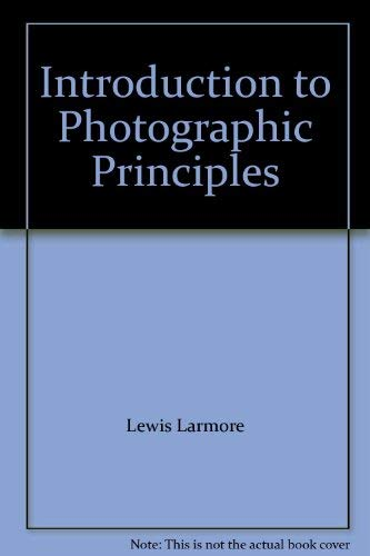 Introduction to Photographic Principles: Larmore, Lewis