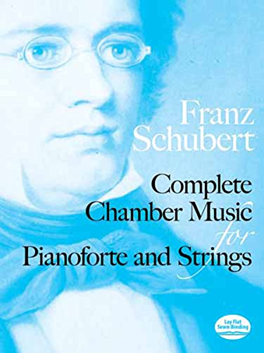 Complete Chamber Music for Pianoforte and Strings. Quintet ( Trout ), Quartet, 3 Trios (From the ...