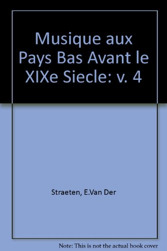 Musique Aux Pays Bas Avant Le XIXe Siecle: v. 4: Straeten, E.Van Der
