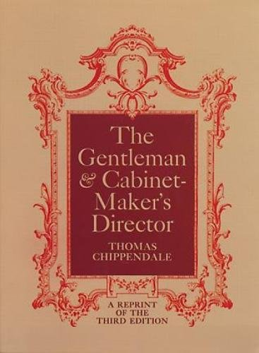 Gentleman and Cabinet-maker's Director: Chippendale, Thomas.