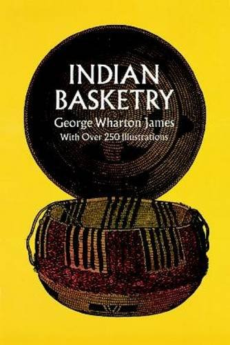 INDIAN BASKETRY: James, George Wharton